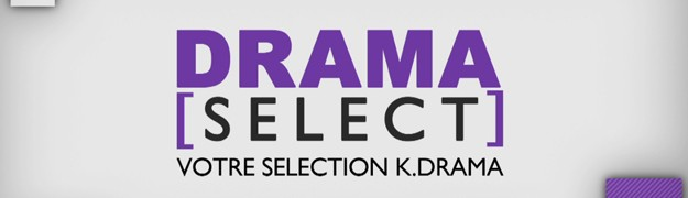 DRAMA SELECT – Votre selection DRAMA