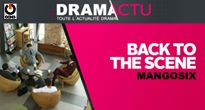 [GONG] DRAMA ACTU – BACK TO THE SCENE – Mango Six